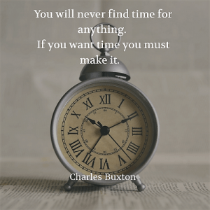 Charles Buxton 82. You will never find time for anything. If you want time you must make it