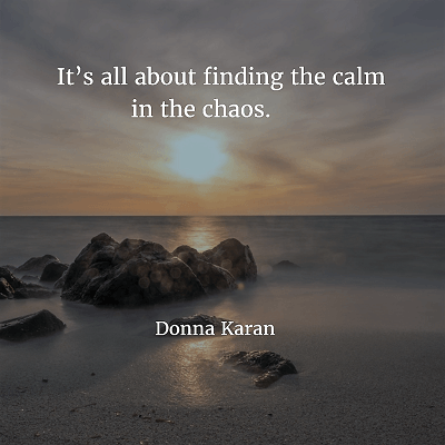 Donna Karan It's all about finding the calm in the chaos