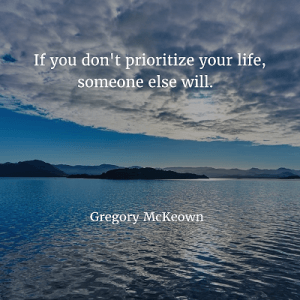 Gregory McKeown 86. If you don't prioritize your life, someone else will
