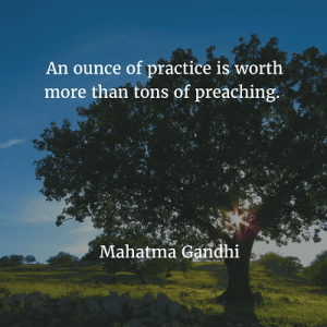 mahatma-gandhi 76. An ounce of practice is worth more than tons of preaching