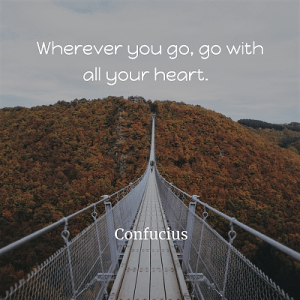 78. Wherever you go, go with all your heart confucius
