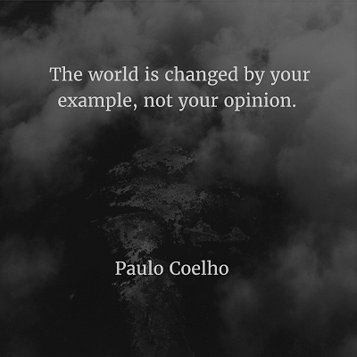 paulo-coelho 73. The world is changed by your example, not your opinion