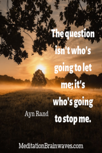Ayn Rand the question isnt whos going to let me