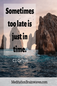 C.J. Carlyon sometimes too late is just in time