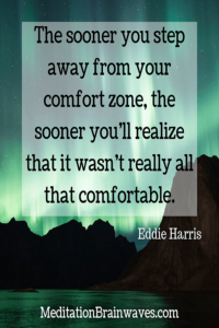 Eddie Harris the sooner you step away from your comfort zone the sooner you will realize