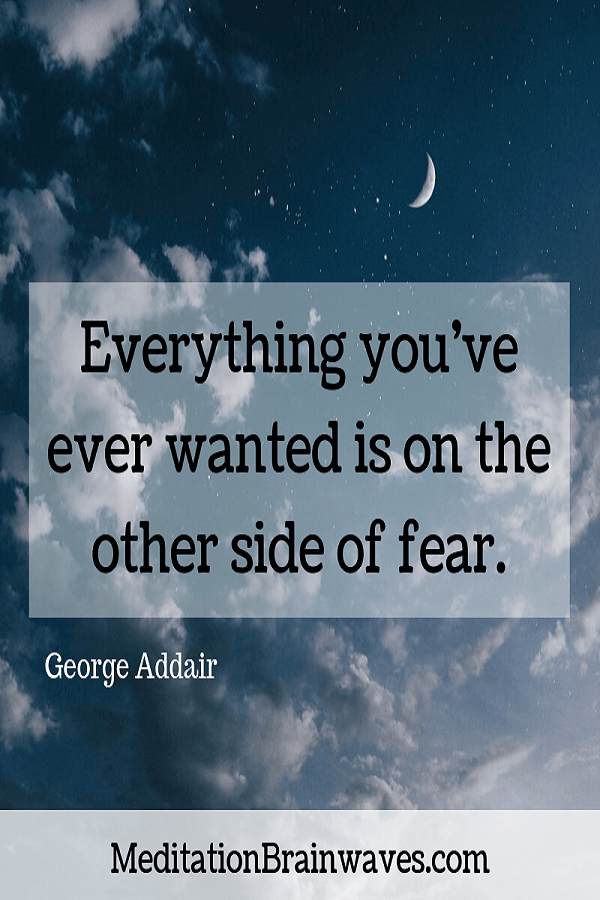 George Addair everything you have ever wanted is on the other side of fear