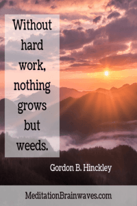 Gordon B. Hinckley without hard work nothing grows but weeds