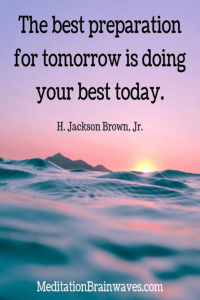 H. Jackson Brown, Jr. the best preparation for tomorrow is doing your best today