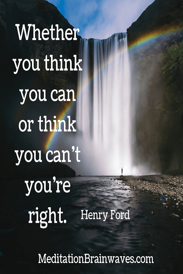 Henry Ford whether you think you can or think you cant you are right