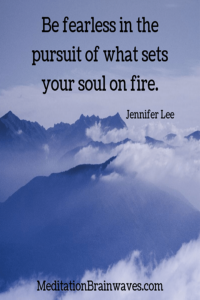 Jennifer Lee be fearless in the pursuit of what sets your soul on fire