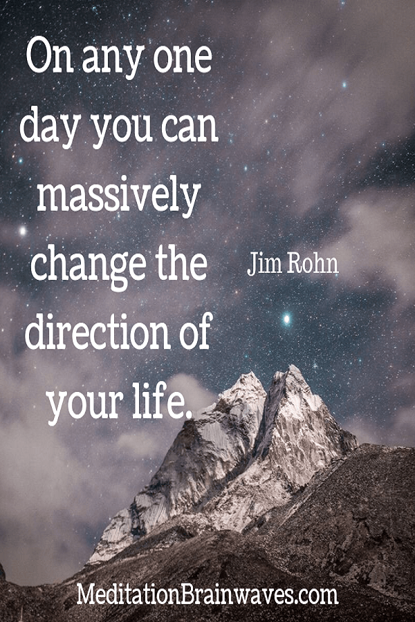 Jim Rohn on any one day you can massively change the direction of your life
