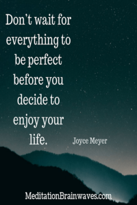 Joyce Meyer don't wait for everything to be perfect before you decide to enjoy your life