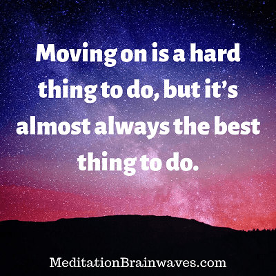 Moving on is a hard thing to do, but it is almost always the best thing to do