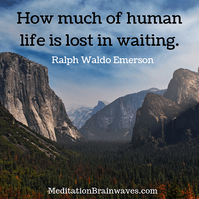 Ralph Waldo Emerson how much of human life is lost in waiting