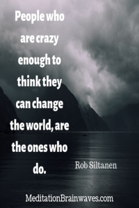Rob Siltanen People who are crazy enough to think they can change the world