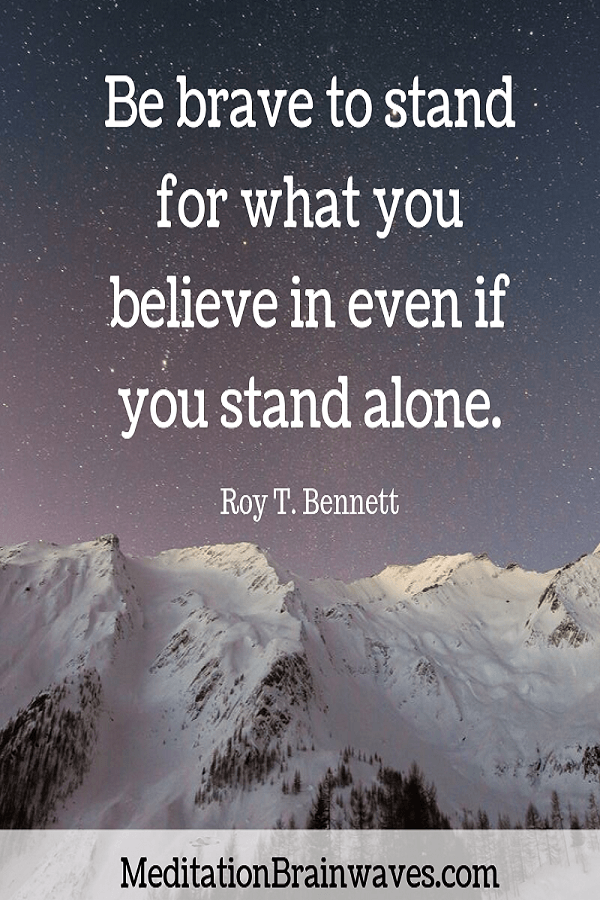 Roy T. Bennett be brave to stand for what you believe in even if you stand alone