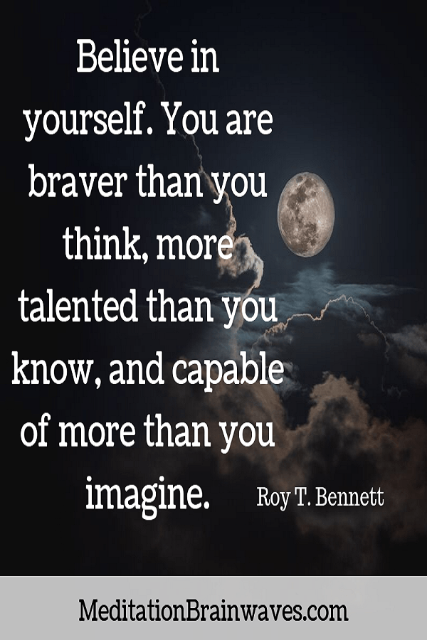 Roy T. Bennett believe in yourself you are braver than you think