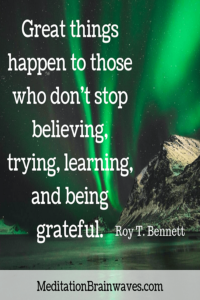 Roy T. Bennett great things happen to those who dont stop believing