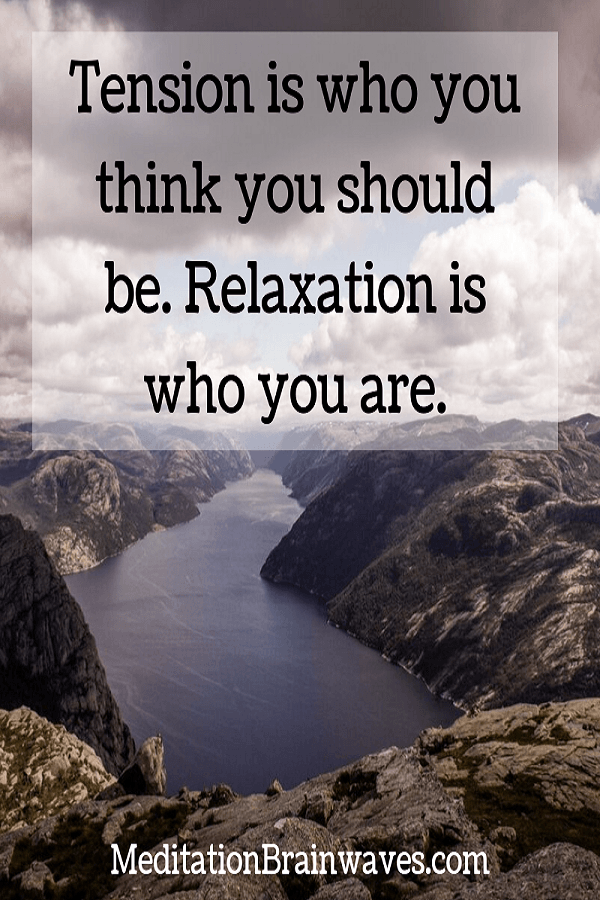 Tension is who you think you should be. Relaxation is who you are