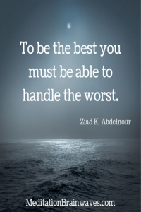 Ziad K. Abdelnour to be the best you must be able to handle the worst