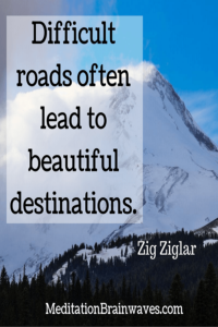 Zig Ziglar difficult roads often lead to beautiful destinations