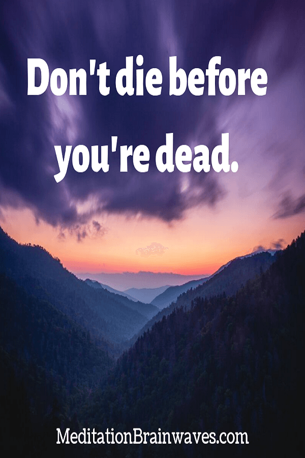 dont die before you are dead