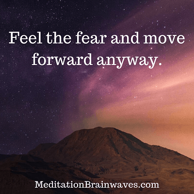 feel the fear and move forward anyway
