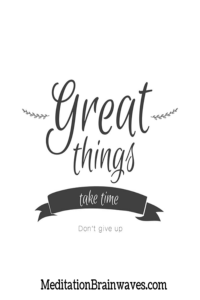 great things take time dont give up