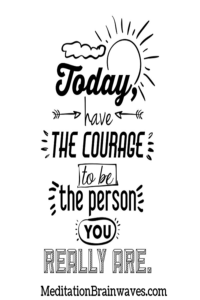 have the courage to be the person you really are
