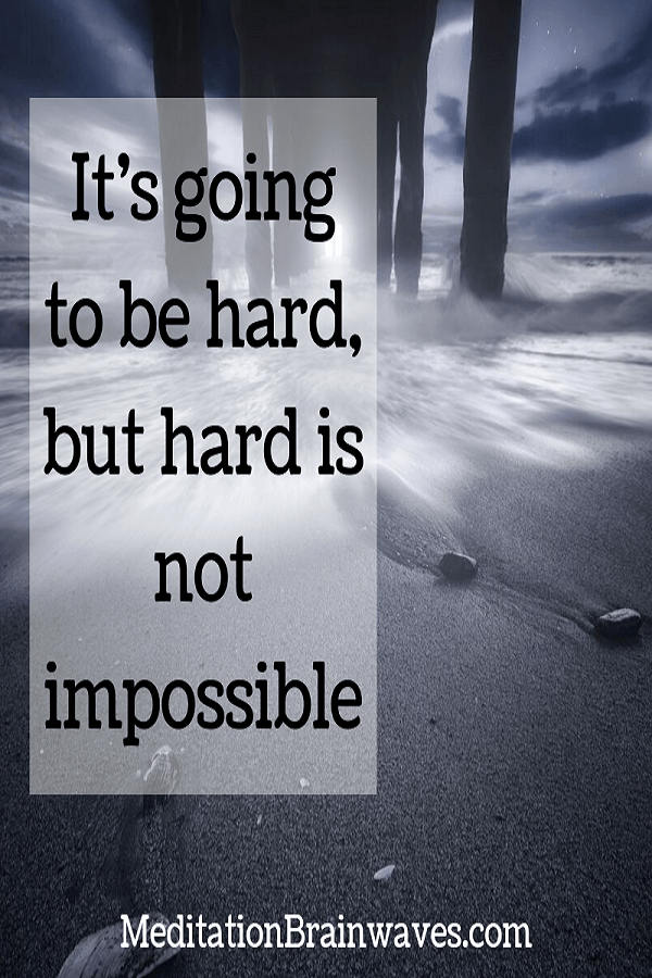 it is going to be hard but hard is not impossible