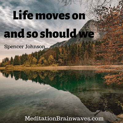 life moves on and so should we Spencer Johnson
