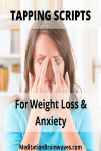 TAPPING SCRIPTS for weight loss and anxiety