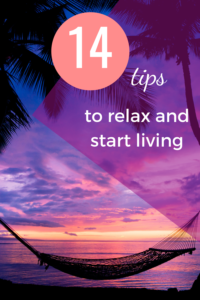 14 tips to relax and start living