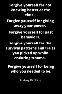 Forgive yourself for not knowing better at the time