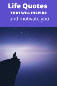 Life Quotes that will inspire and motivate you