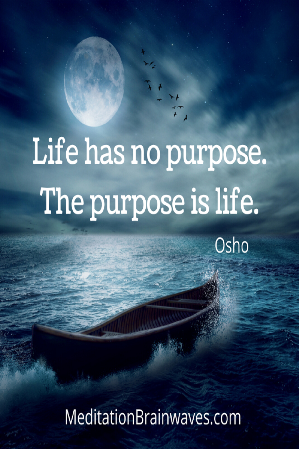 Life has no purpose. The purpose is life.