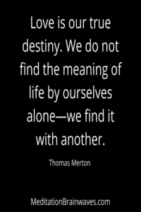 Love is our true destiny. We do not find the meaning of life by ourselves alone we find it with another.