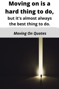 Moving on is a hard thing to do but it is the best thing to do