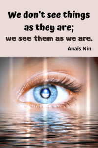 We don't see things as they are
