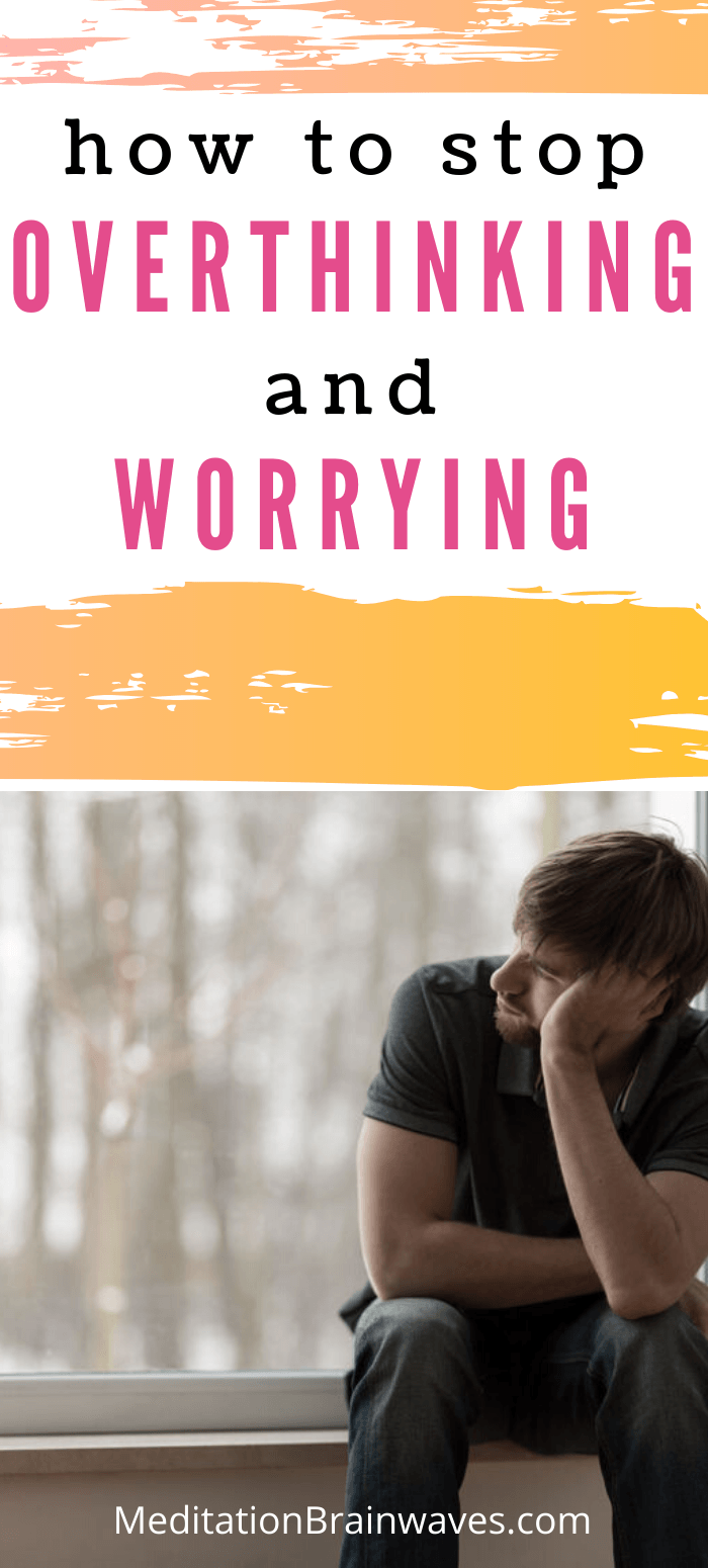 stop overthinking and worrying