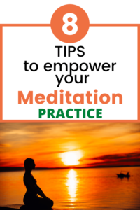 tips to empower your meditation practice