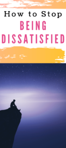 how to stop being dissatisfied